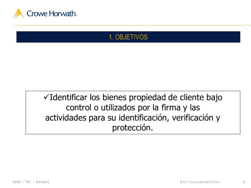 6 Audit | Tax | Advisory © 2011 Crowe Horwath CO S.A. 1. OBJETIVOS Identificar los bienes propiedad de cliente bajo control o utilizados por la firma