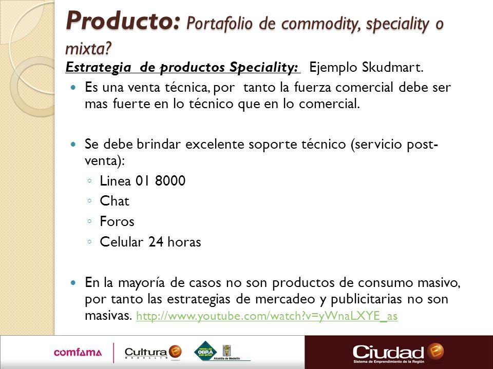 Producto: Portafolio de commodity, speciality o mixta? Estrategia de productos Speciality: Ejemplo Skudmart. Es una venta técnica, por tanto la fuerza