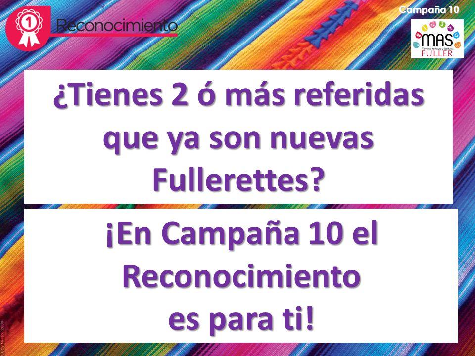 Campaña 10 ¿Tienes 2 ó más referidas que ya son nuevas Fullerettes? ¡En Campaña 10 el Reconocimiento es para ti!