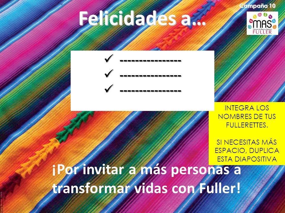 Felicidades a… Campaña 10 INTEGRA LOS NOMBRES DE TUS FULLERETTES. SI NECESITAS MÁS ESPACIO, DUPLICA ESTA DIAPOSITIVA ¡Por invitar a más personas a tra