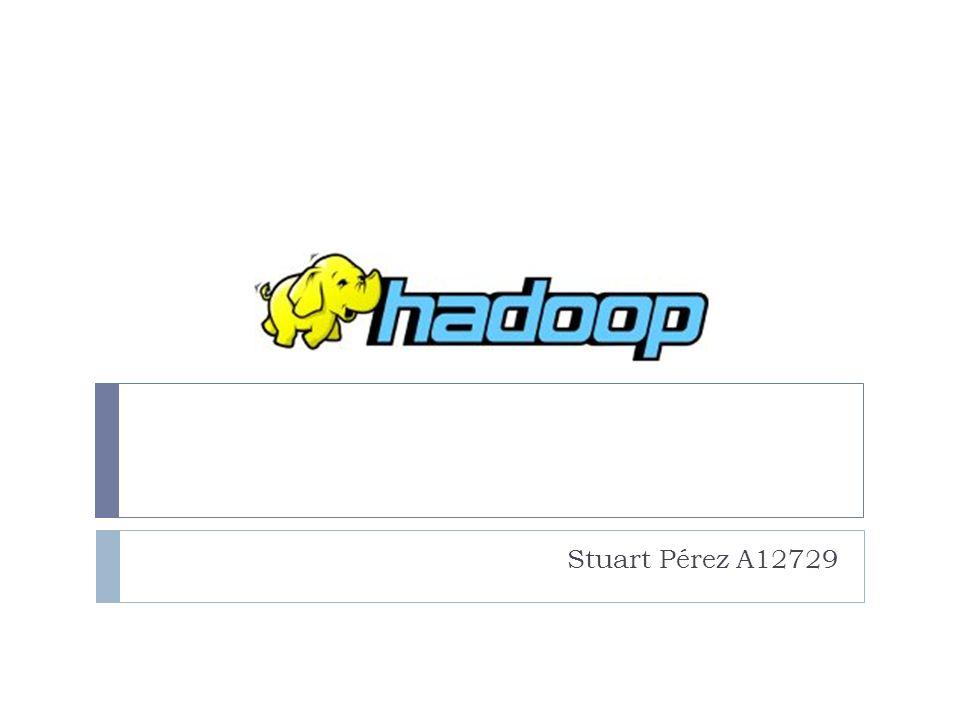 Referencias http://developer.yahoo.com/hadoop/ http://www-01.ibm.com/software/data/infosphere/hadoop/ http://hadoop.apache.org/common/docs/stable/index.html http://www.youtube.com/watch?v=Aq0x2z69syM