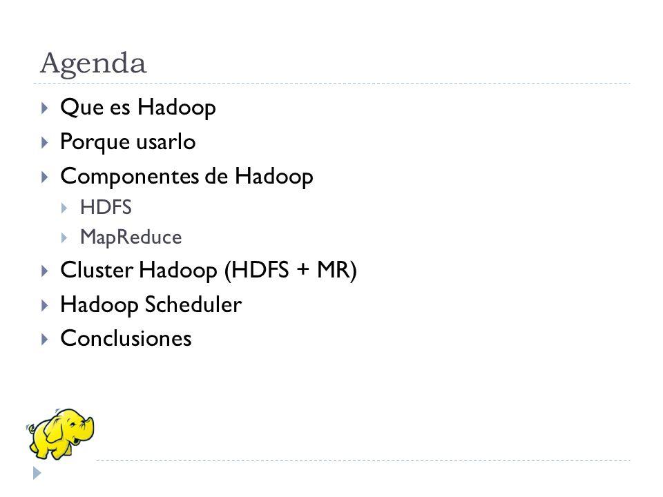 Agenda Que es Hadoop Porque usarlo Componentes de Hadoop HDFS MapReduce Cluster Hadoop (HDFS + MR) Hadoop Scheduler Conclusiones