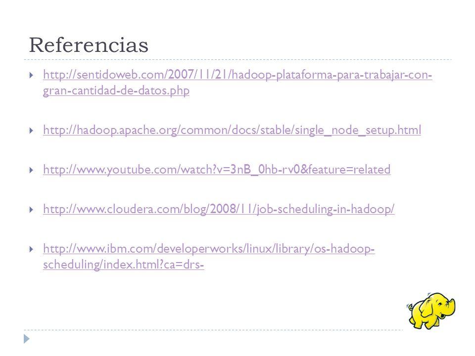 Referencias http://sentidoweb.com/2007/11/21/hadoop-plataforma-para-trabajar-con- gran-cantidad-de-datos.php http://sentidoweb.com/2007/11/21/hadoop-p