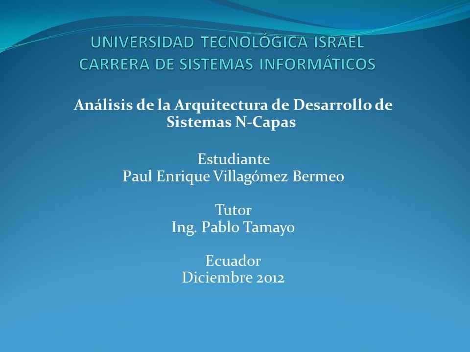 Análisis de la Arquitectura de Desarrollo de Sistemas N-Capas Estudiante Paul Enrique Villagómez Bermeo Tutor Ing.