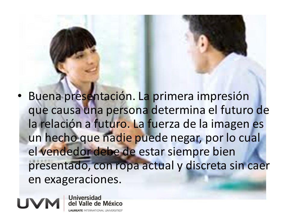 Buena presentación. La primera impresión que causa una persona determina el futuro de la relación a futuro. La fuerza de la imagen es un hecho que nad