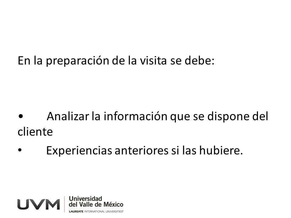 En la preparación de la visita se debe: Analizar la información que se dispone del cliente Experiencias anteriores si las hubiere.