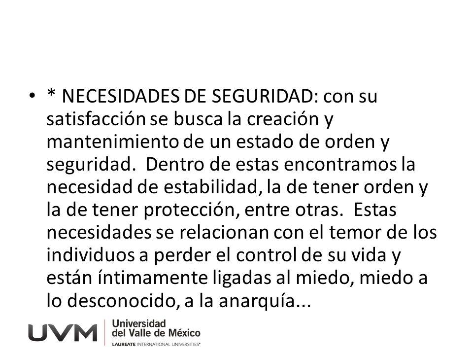 * NECESIDADES DE SEGURIDAD: con su satisfacción se busca la creación y mantenimiento de un estado de orden y seguridad. Dentro de estas encontramos la