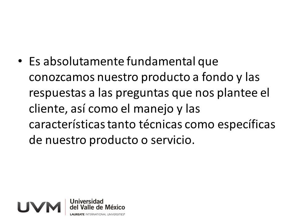 Es absolutamente fundamental que conozcamos nuestro producto a fondo y las respuestas a las preguntas que nos plantee el cliente, así como el manejo y las características tanto técnicas como específicas de nuestro producto o servicio.