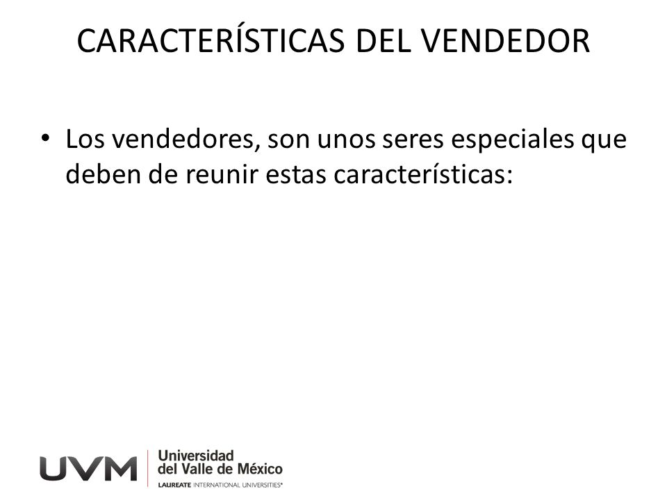 CARACTERÍSTICAS DEL VENDEDOR Los vendedores, son unos seres especiales que deben de reunir estas características: