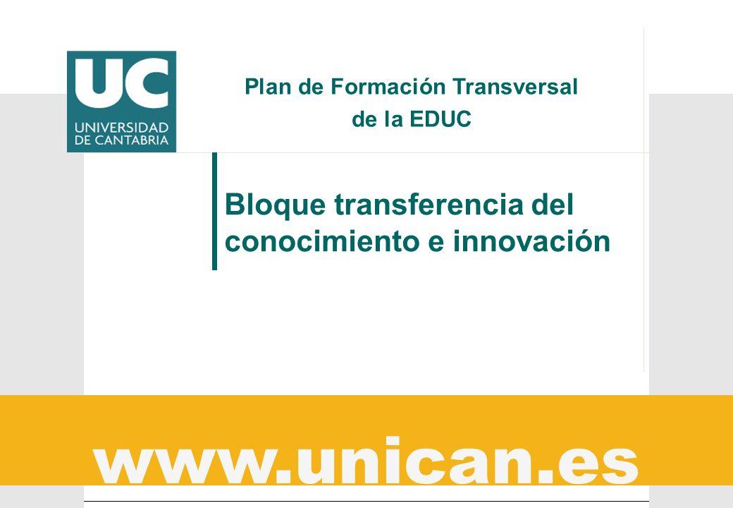 www.unican.es Plan de Formación Transversal de la EDUC Bloque transferencia del conocimiento e innovación