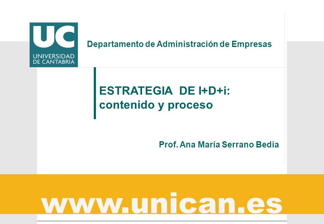 www.unican.es Departamento de Administración de Empresas ESTRATEGIA DE I+D+i: contenido y proceso Prof. Ana María Serrano Bedia