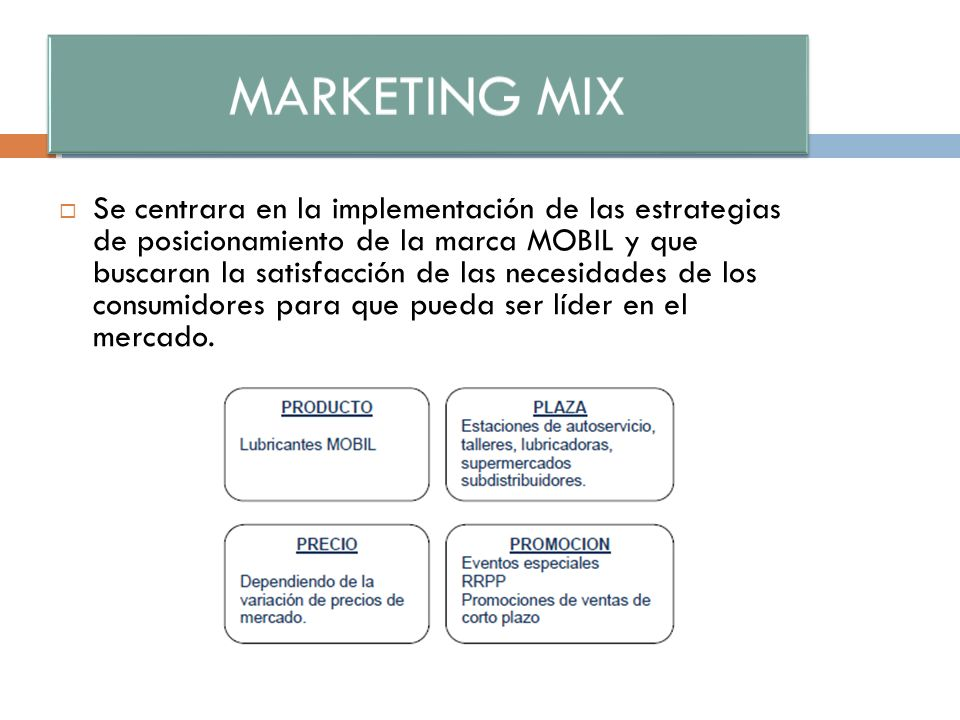 Se centrara en la implementación de las estrategias de posicionamiento de la marca MOBIL y que buscaran la satisfacción de las necesidades de los consumidores para que pueda ser líder en el mercado.