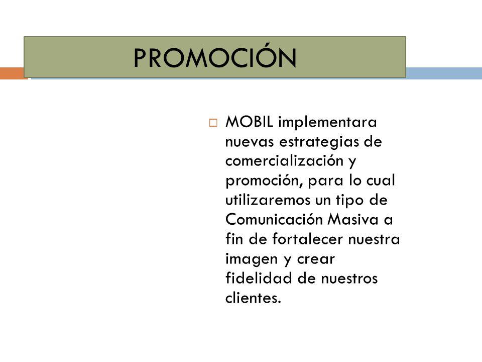 PROMOCIÓN MOBIL implementara nuevas estrategias de comercialización y promoción, para lo cual utilizaremos un tipo de Comunicación Masiva a fin de fortalecer nuestra imagen y crear fidelidad de nuestros clientes.