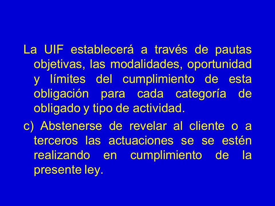 La UIF establecerá a través de pautas objetivas, las modalidades, oportunidad y límites del cumplimiento de esta obligación para cada categoría de obl