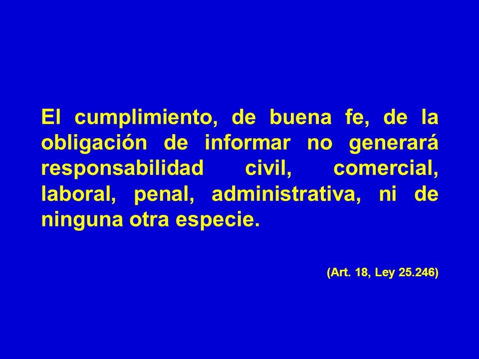 El cumplimiento, de buena fe, de la obligación de informar no generará responsabilidad civil, comercial, laboral, penal, administrativa, ni de ninguna