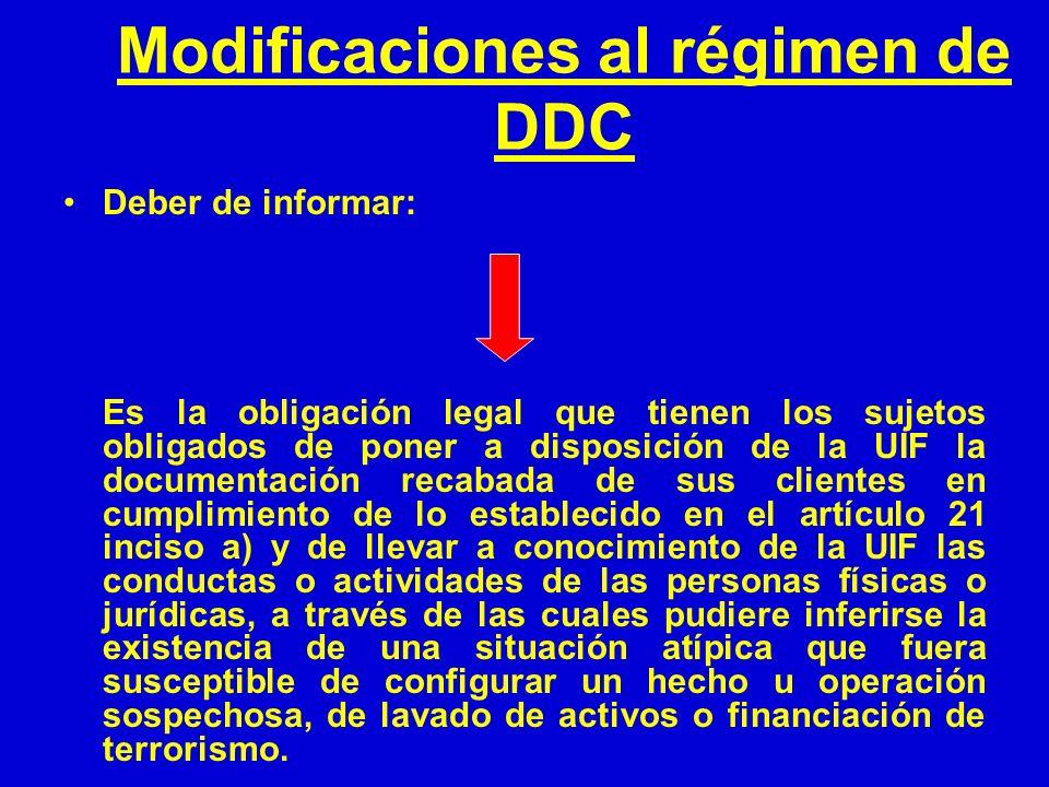Modificaciones al régimen de DDC Deber de informar: Es la obligación legal que tienen los sujetos obligados de poner a disposición de la UIF la docume