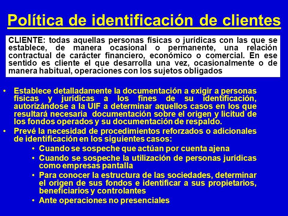 Política de identificación de clientes Establece detalladamente la documentación a exigir a personas físicas y jurídicas a los fines de su identificac