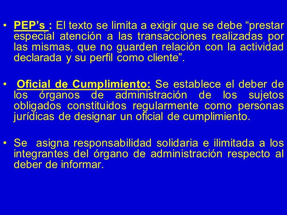 PEPs : El texto se limita a exigir que se debe prestar especial atención a las transacciones realizadas por las mismas, que no guarden relación con la