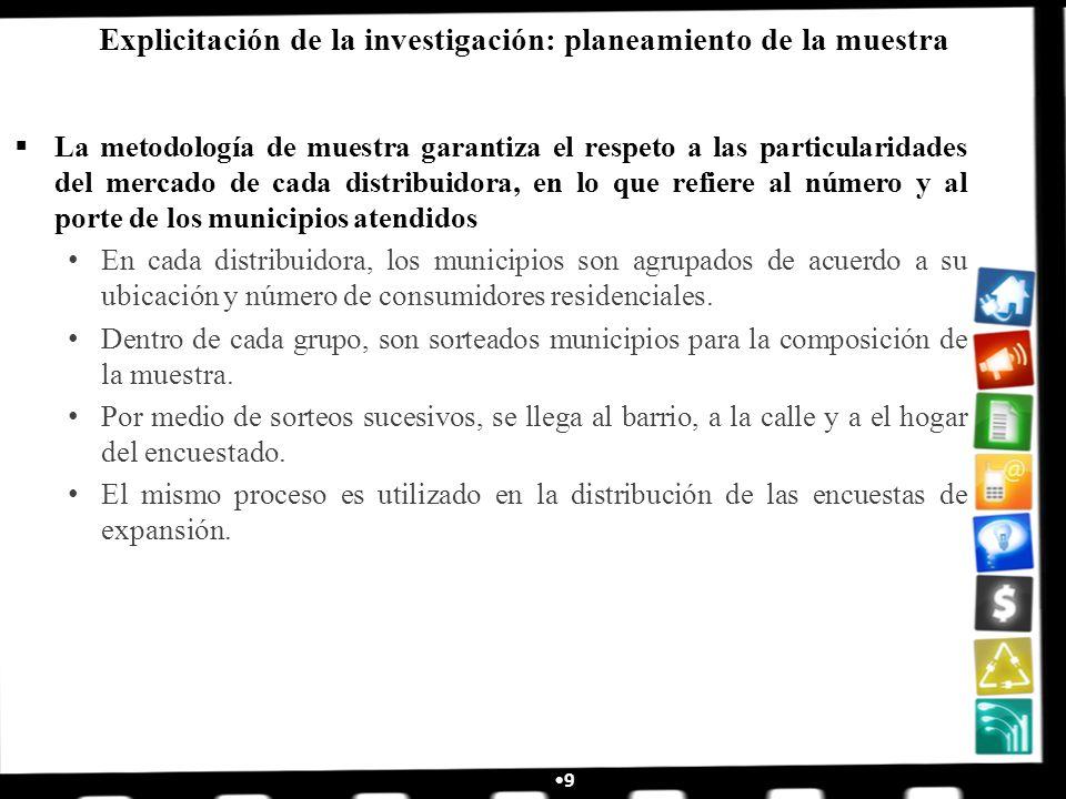 9 Explicitación de la investigación: planeamiento de la muestra La metodología de muestra garantiza el respeto a las particularidades del mercado de c