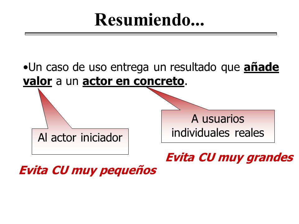 Un caso de uso entrega un resultado que añade valor a un actor en concreto. Al actor iniciador Evita CU muy pequeños A usuarios individuales reales Ev