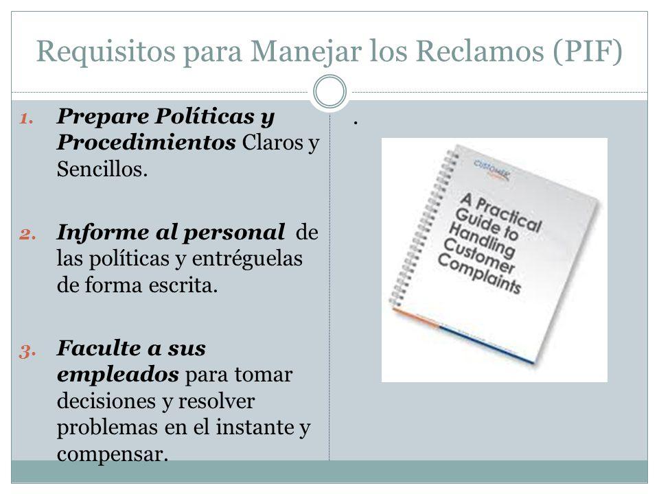 Requisitos para Manejar los Reclamos (PIF) 1. Prepare Políticas y Procedimientos Claros y Sencillos. 2. Informe al personal de las políticas y entrégu