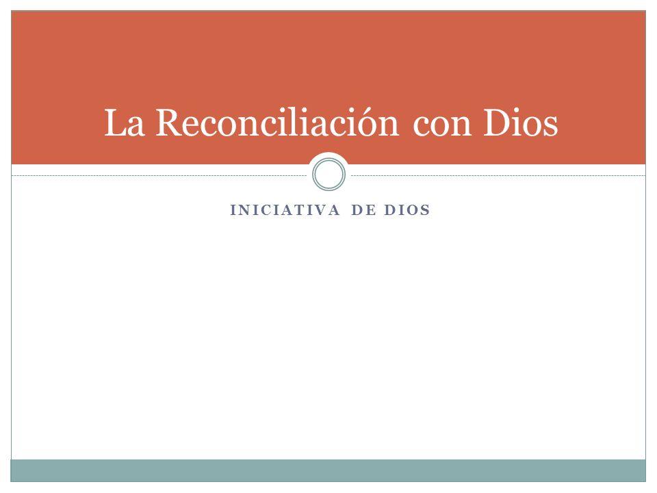 INICIATIVA DE DIOS La Reconciliación con Dios