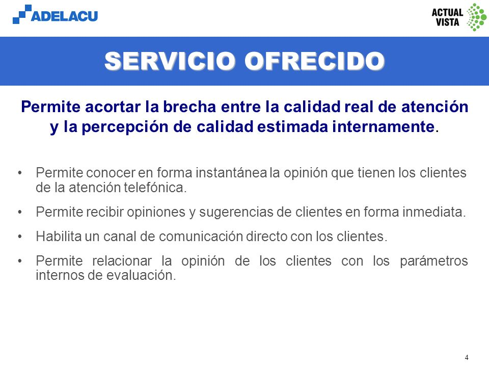 www.adelacu.com 4 SERVICIO OFRECIDO Permite conocer en forma instantánea la opinión que tienen los clientes de la atención telefónica.