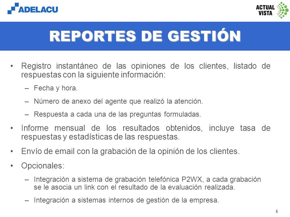 www.adelacu.com 6 REPORTES DE GESTIÓN Registro instantáneo de las opiniones de los clientes, listado de respuestas con la siguiente información: –Fecha y hora.