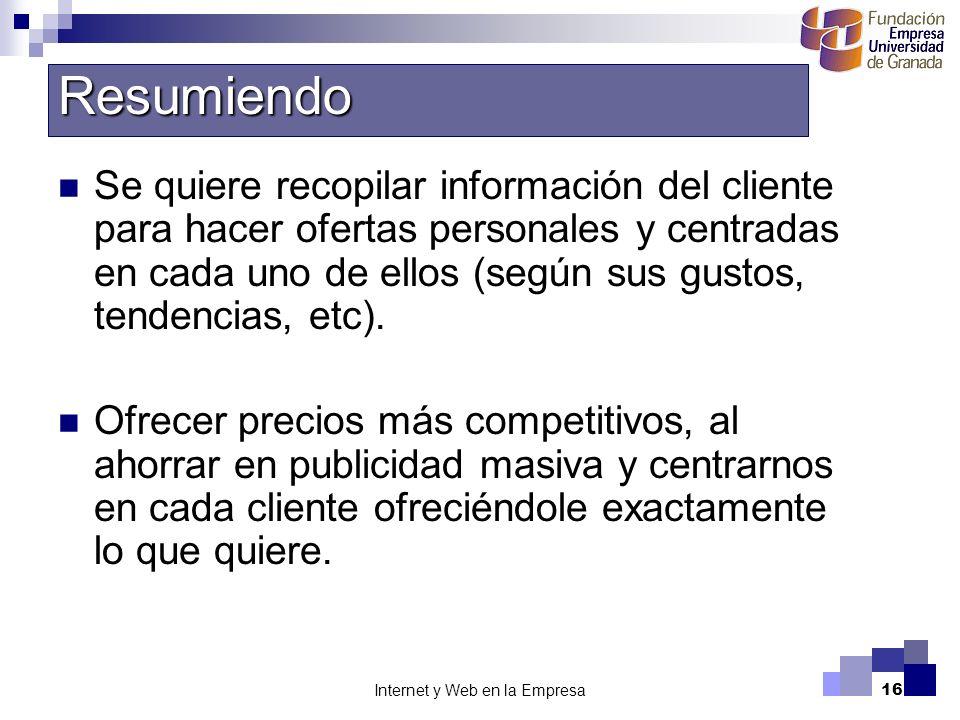 Internet y Web en la Empresa16 Se quiere recopilar información del cliente para hacer ofertas personales y centradas en cada uno de ellos (según sus g