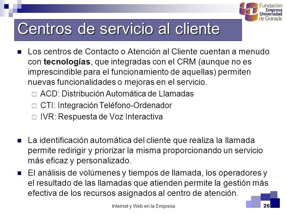 Internet y Web en la Empresa26 Los centros de Contacto o Atención al Cliente cuentan a menudo con tecnologías, que integradas con el CRM (aunque no es