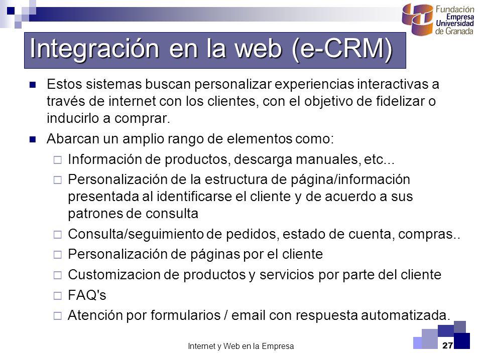 Internet y Web en la Empresa27 Estos sistemas buscan personalizar experiencias interactivas a través de internet con los clientes, con el objetivo de