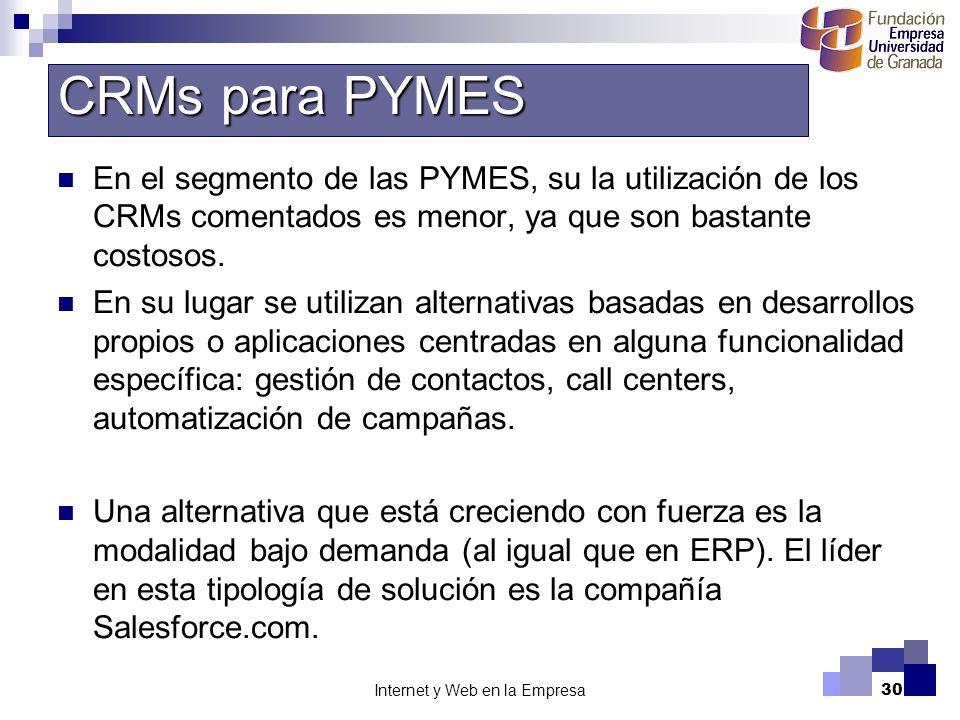 Internet y Web en la Empresa30 En el segmento de las PYMES, su la utilización de los CRMs comentados es menor, ya que son bastante costosos. En su lug