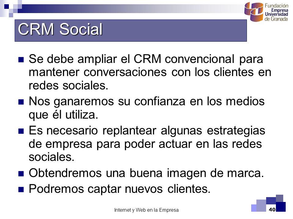 Internet y Web en la Empresa40 Se debe ampliar el CRM convencional para mantener conversaciones con los clientes en redes sociales. Nos ganaremos su c