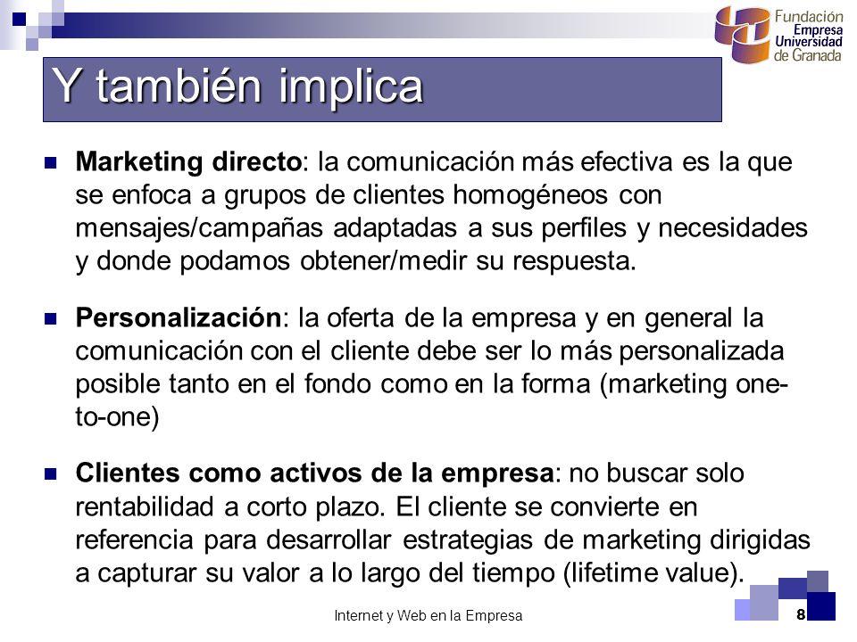 Internet y Web en la Empresa8 Marketing directo: la comunicación más efectiva es la que se enfoca a grupos de clientes homogéneos con mensajes/campaña