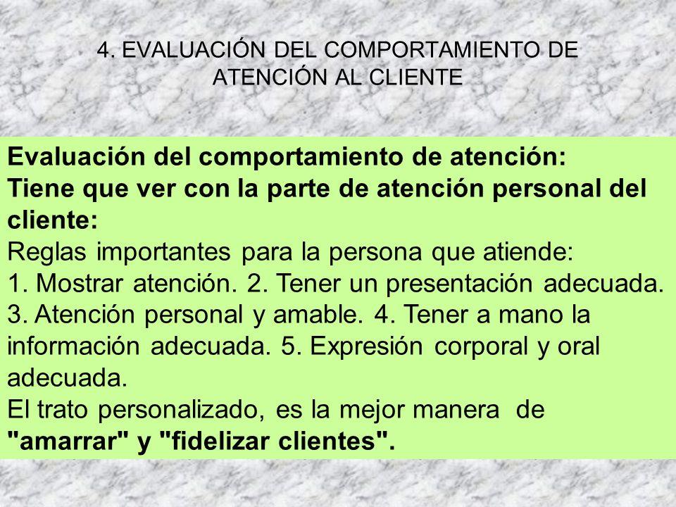 4. EVALUACIÓN DEL COMPORTAMIENTO DE ATENCIÓN AL CLIENTE Evaluación del comportamiento de atención: Tiene que ver con la parte de atención personal del