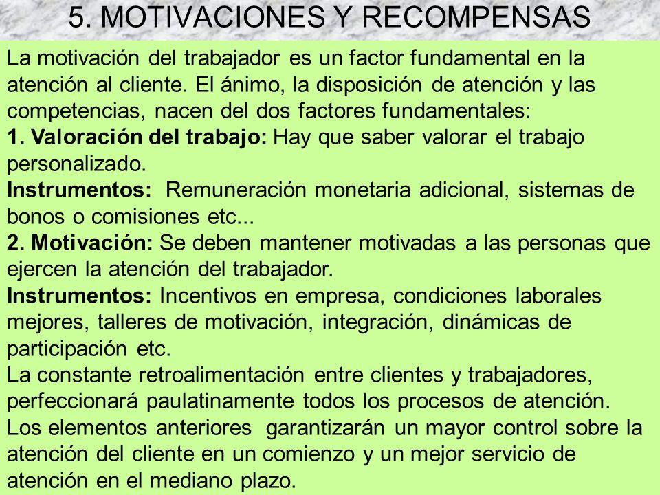 5. MOTIVACIONES Y RECOMPENSAS La motivación del trabajador es un factor fundamental en la atención al cliente. El ánimo, la disposición de atención y