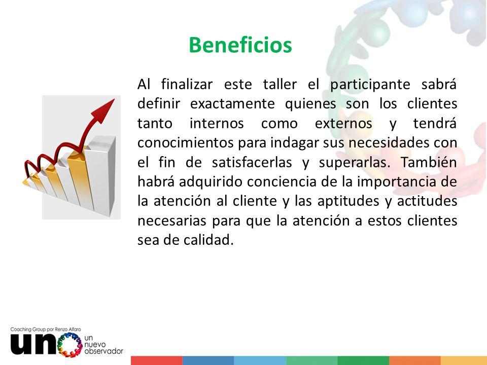 Beneficios Al finalizar este taller el participante sabrá definir exactamente quienes son los clientes tanto internos como externos y tendrá conocimie