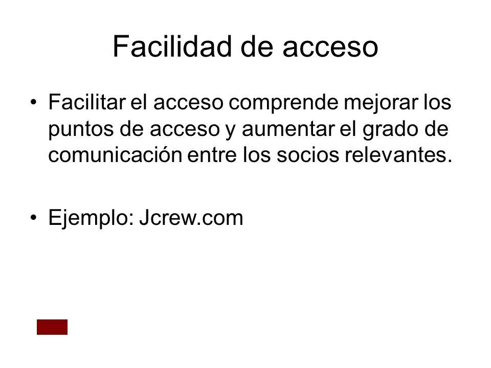 Facilidad de acceso Facilitar el acceso comprende mejorar los puntos de acceso y aumentar el grado de comunicación entre los socios relevantes. Ejempl