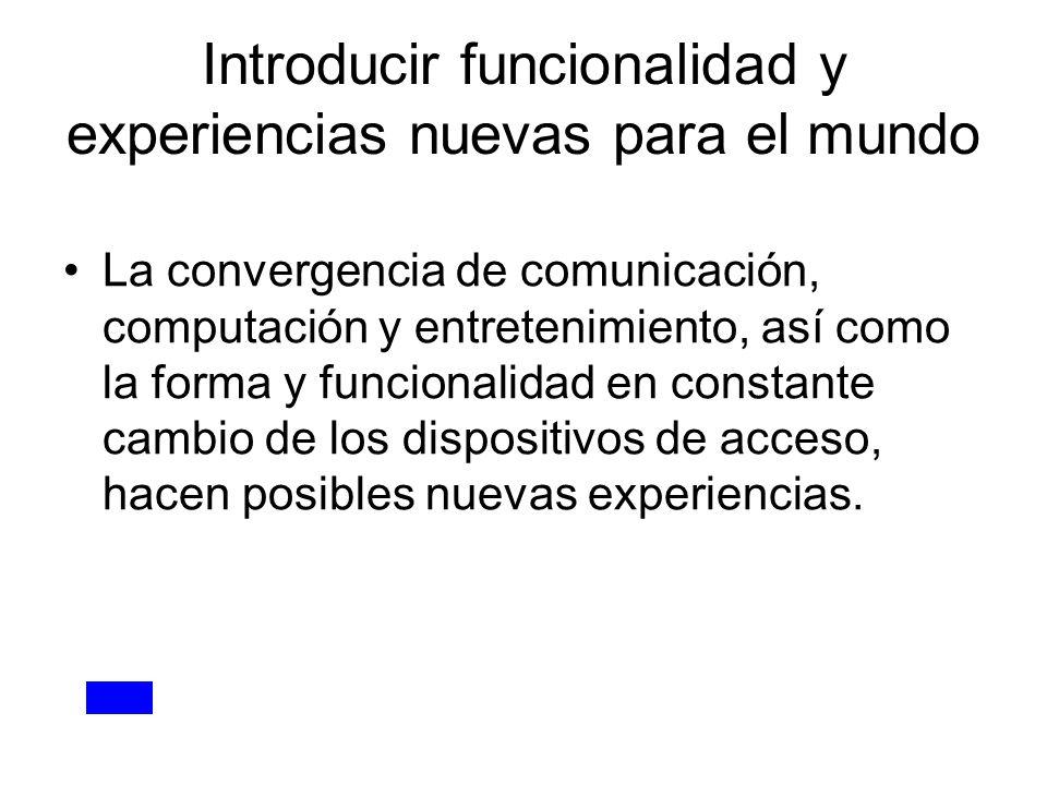 Introducir funcionalidad y experiencias nuevas para el mundo La convergencia de comunicación, computación y entretenimiento, así como la forma y funci