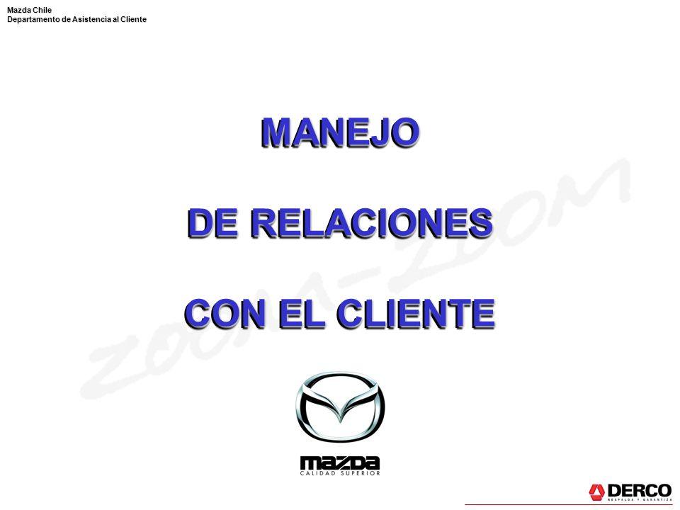 Mazda Chile Departamento de Asistencia al Cliente La mala reputación pasa de una persona a 10 La buena reputación pasa de una persona a 5.