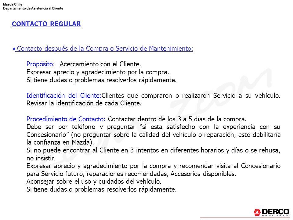 Mazda Chile Departamento de Asistencia al Cliente CONTACTO REGULAR Contacto después de la Compra o Servicio de Mantenimiento: Propósito: Acercamiento