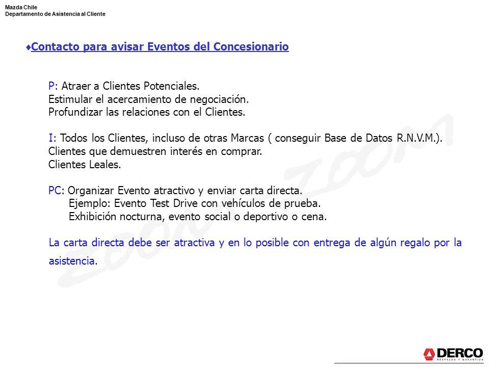 Mazda Chile Departamento de Asistencia al Cliente Contacto para avisar Eventos del Concesionario P: Atraer a Clientes Potenciales. Estimular el acerca