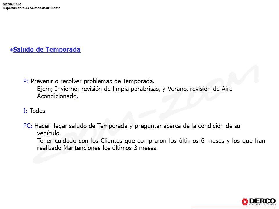 Mazda Chile Departamento de Asistencia al Cliente Saludo de Temporada P: Prevenir o resolver problemas de Temporada. Ejem; Invierno, revisión de limpi