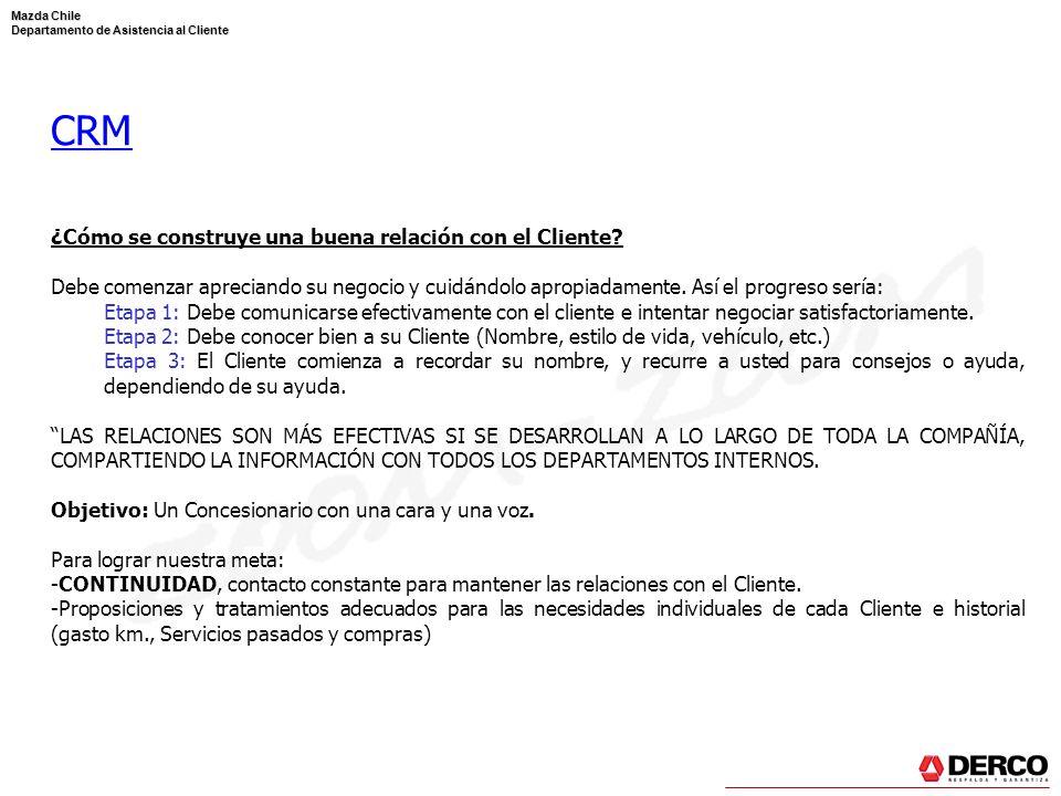 Mazda Chile Departamento de Asistencia al Cliente CRM ¿Cómo se construye una buena relación con el Cliente? Debe comenzar apreciando su negocio y cuid