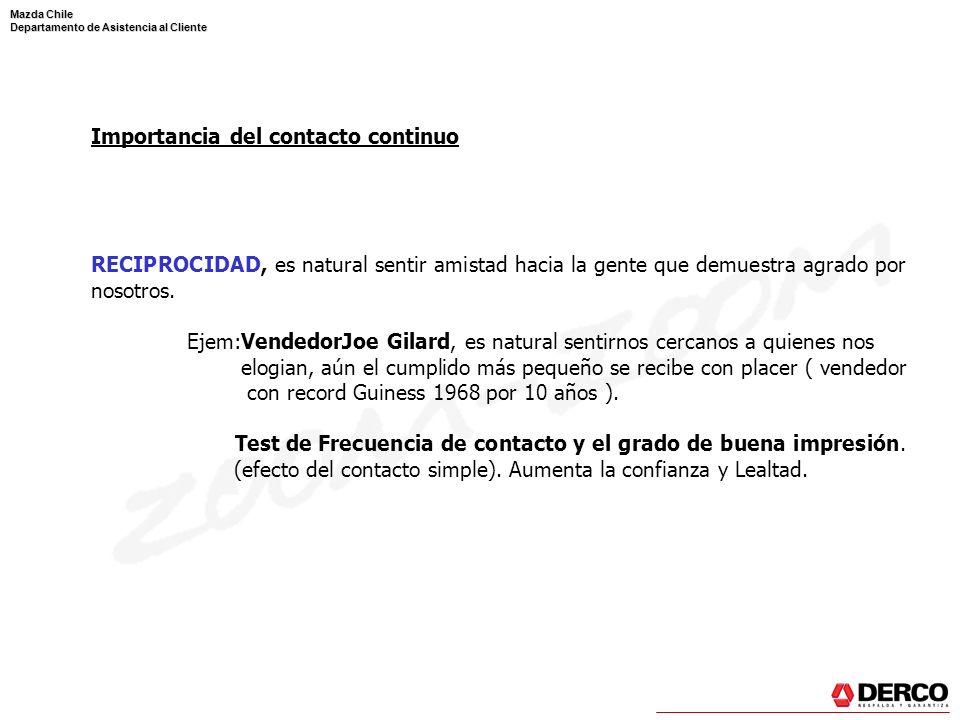 Mazda Chile Departamento de Asistencia al Cliente Importancia del contacto continuo RECIPROCIDAD, es natural sentir amistad hacia la gente que demuest
