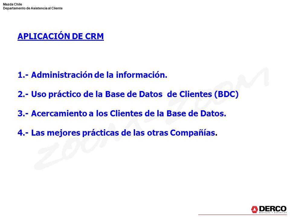 Mazda Chile Departamento de Asistencia al Cliente 1.- ADMINISTRACIÓN DE LA INFORMACIÓN Importancia de las Base de Datos Construcción de una Base de Datos de Clientes Fuentes de la Información de una BDC Mantenimiento de la Información del Cliente.