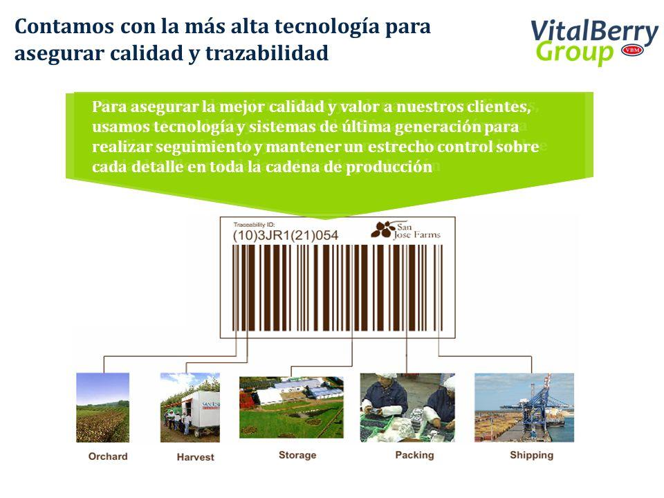 Contamos con la más alta tecnología para asegurar calidad y trazabilidad Para asegurar la mejor calidad y valor a nuestros clientes, usamos tecnología