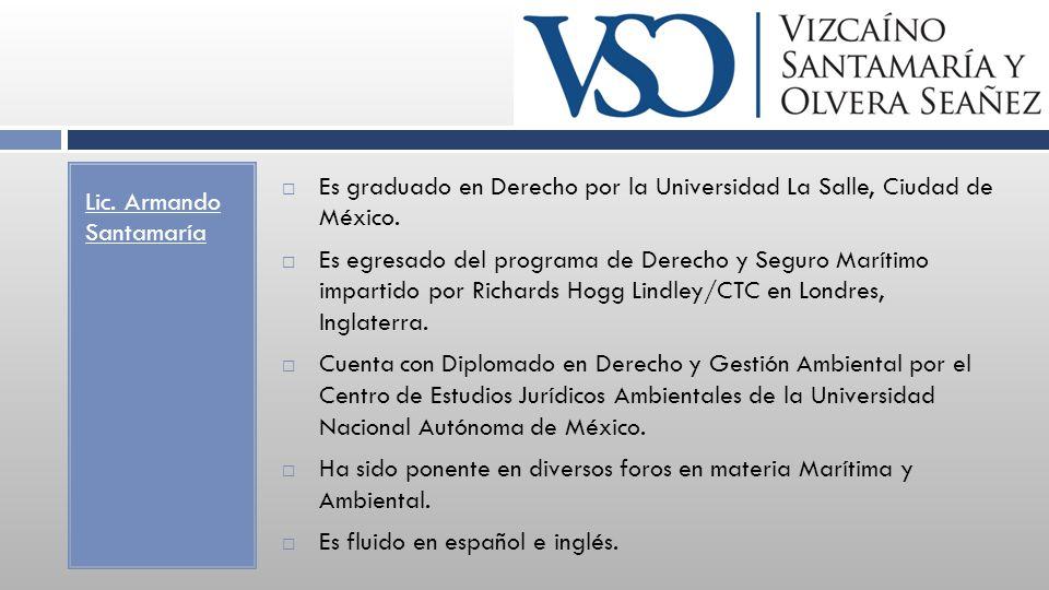 Lic. Armando Santamaría Es graduado en Derecho por la Universidad La Salle, Ciudad de México.