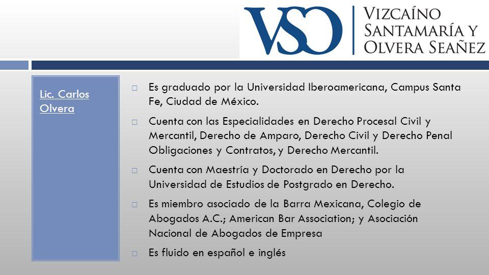 Lic. Carlos Olvera Es graduado por la Universidad Iberoamericana, Campus Santa Fe, Ciudad de México. Cuenta con las Especialidades en Derecho Procesal