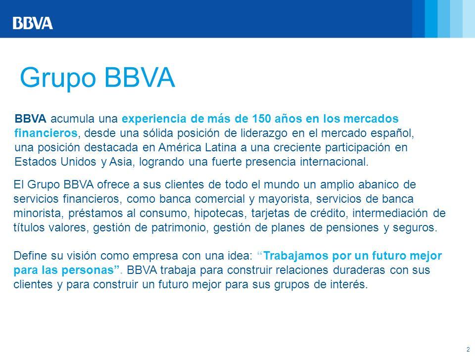 2 Grupo BBVA El Grupo BBVA ofrece a sus clientes de todo el mundo un amplio abanico de servicios financieros, como banca comercial y mayorista, servic